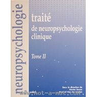 Traité de neuropsychologie clinique - Tome 2