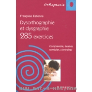 Dysorthographie et dysgraphie - 285 exercices