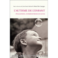 L'autisme de l'enfant - Evaluations, interventions et suivis