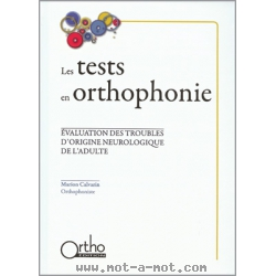 Les tests en orthophonie - Evaluation des troubles d'origine neurologique chez l'adulte