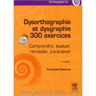 Dysorthographie et dysgraphie - 300 exercices