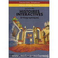 Histoires interactives orthographiques - Tome 1